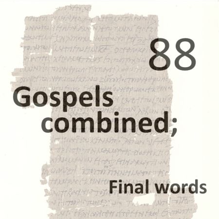 Gospels combined 88 - Final Words