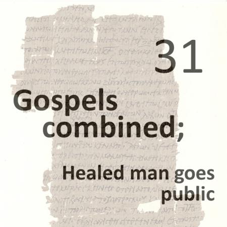 Gospels combined 31 - healed man goes public