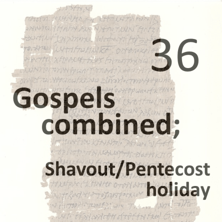 Gospels combined 36 - shavout - pentecost holiday