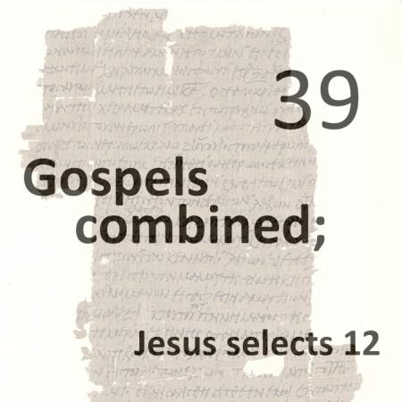 Gospels combined 39 - jesus selects 12