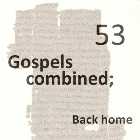 Gospels combined 53 - back home