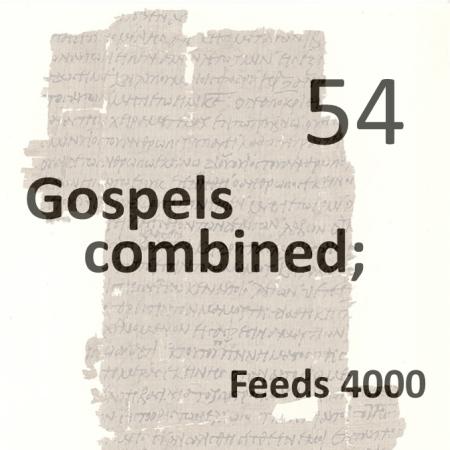 Gospels combined 54 - feeds 4000