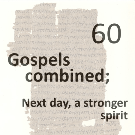 Gospels combined 60 - next day - a stronger spirit
