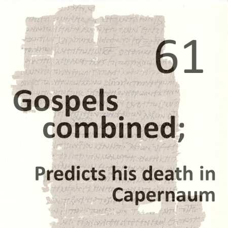 Gospels combined 61 - predicts his death in capernaum