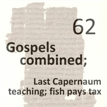 Gospels combined 62 - last capernaum teaching - fish pays tax