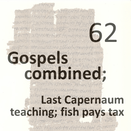 Gospels combined 62 - last capernaum teaching - fish pays tax