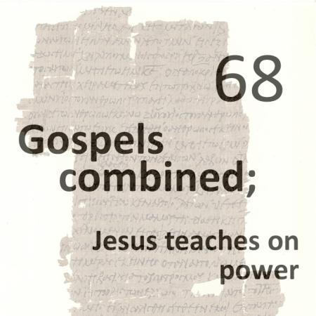 Gospels combined 68 - jesus teaches on power