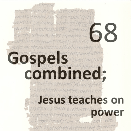 Gospels combined 68 - jesus teaches on power