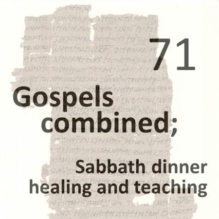 Gospels combined 71 - sabbath dinner healing and teaching