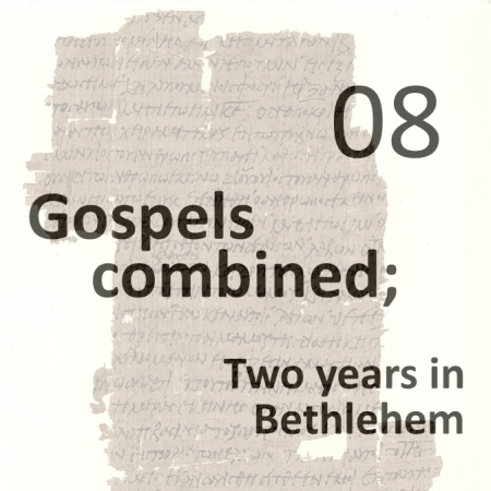 Gospels combined 8 - two years in bethlehem
