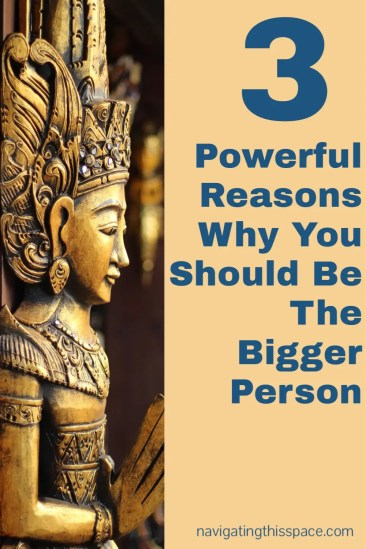 3 powerful reasons why you should be the bigger person