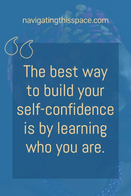 The best way to build self confidence is by learning who you are quote
