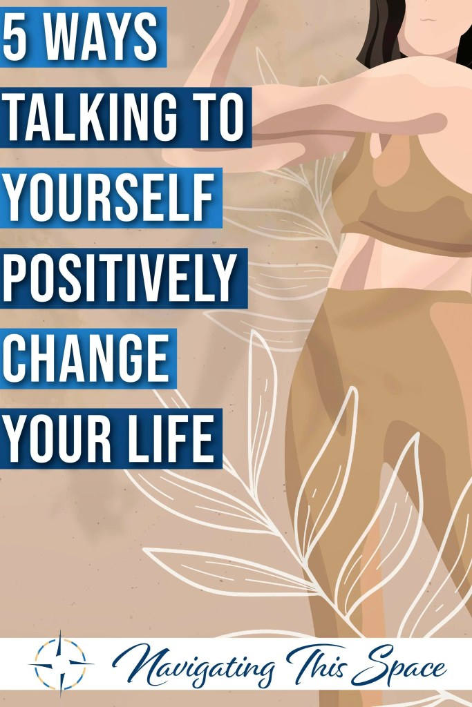 5 Ways talking to yourself positively change your life