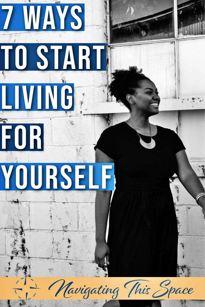7 Ways to start living for yourself