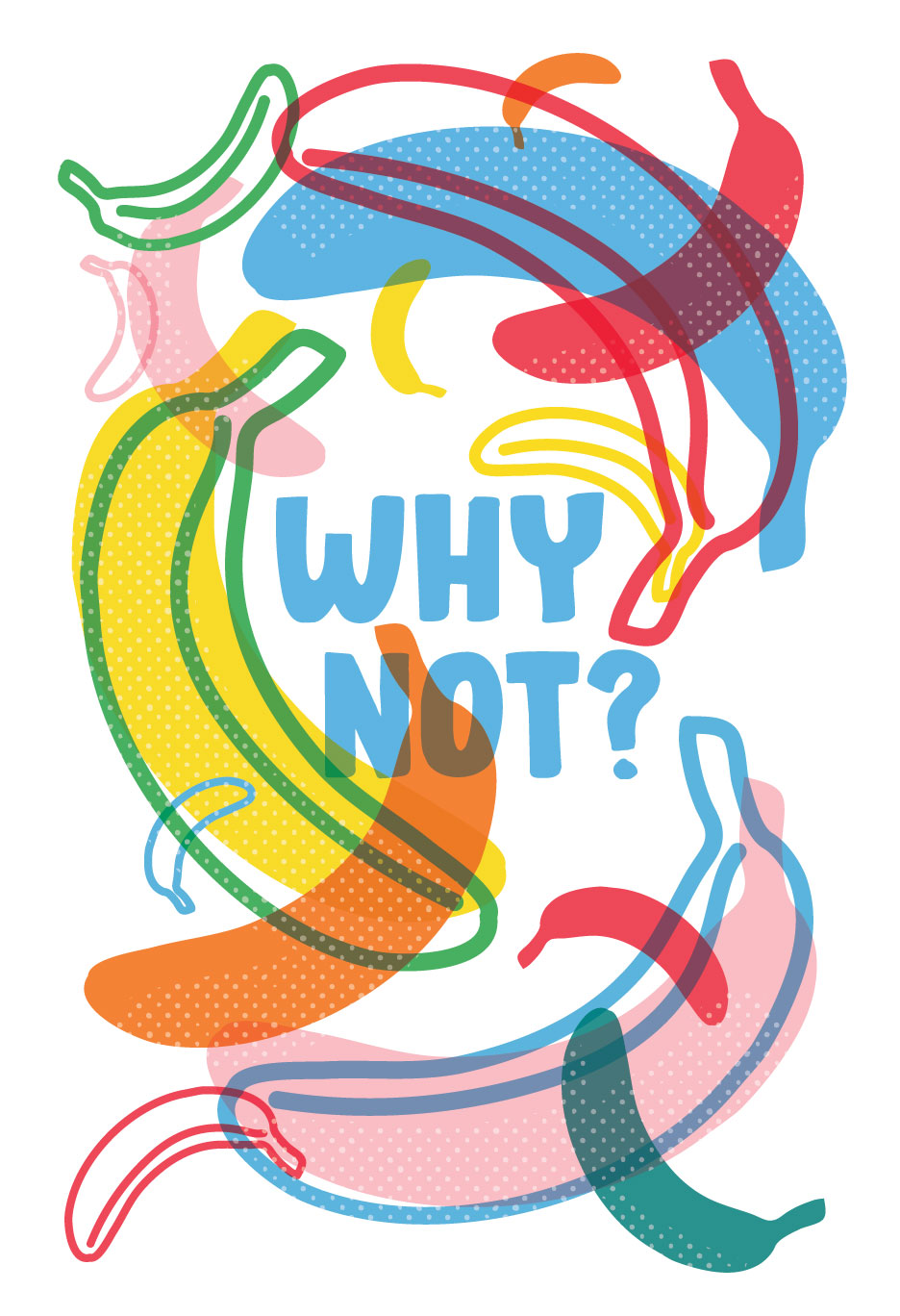 "illustration of a variety of floating bananas in various colors that read ""Why not?"""