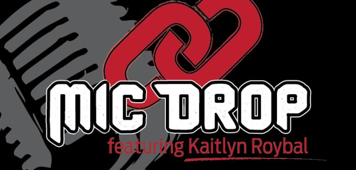 Mic Drop: Kaitlyn Roybal