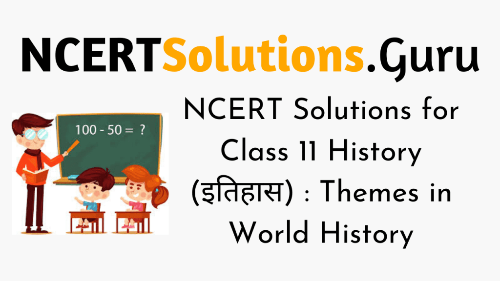NCERT Solutions for Class 11 History (इतिहास) : Themes in World History