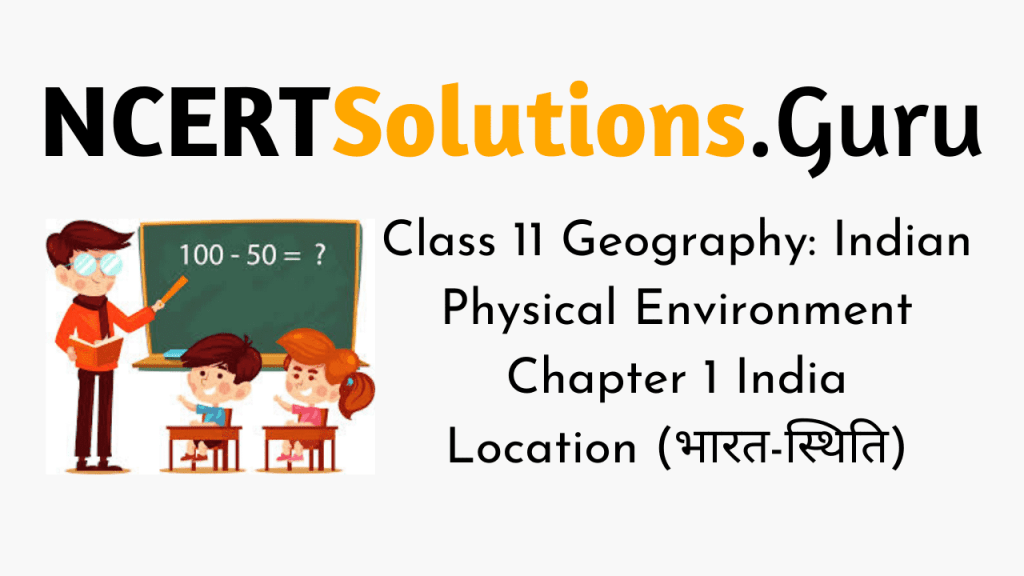 NCERT Solutions for Class 11 Geography Indian Physical Environment Chapter 1