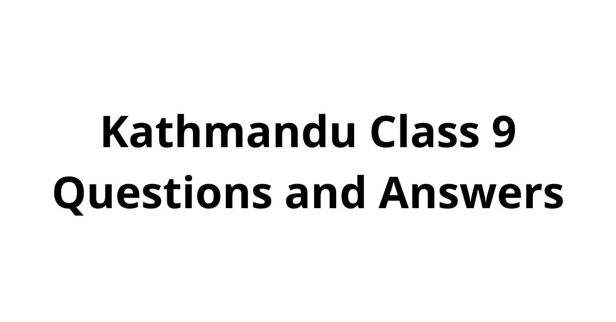 Kathmandu Class 9 Questions and Answers