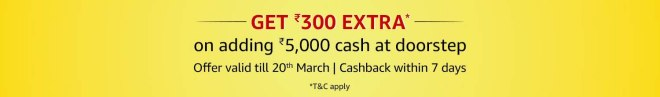 Amazon Pay - Adding Money Rs.5000 Via Doorstep Cash Load & Get Extra Rs.300 Cashback