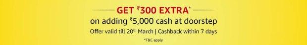 Amazon Pay - Adding Money Rs.5000 Via Doorstep Cash Load & Get Extra Rs.300 Cashback