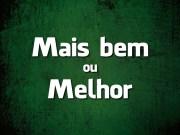 Língua Portuguesa: escreve-se Mais bem ou Melhor?