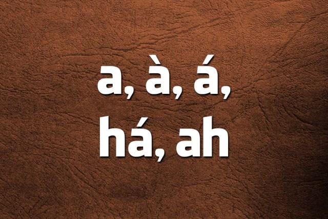 a, à, á, há ou ah