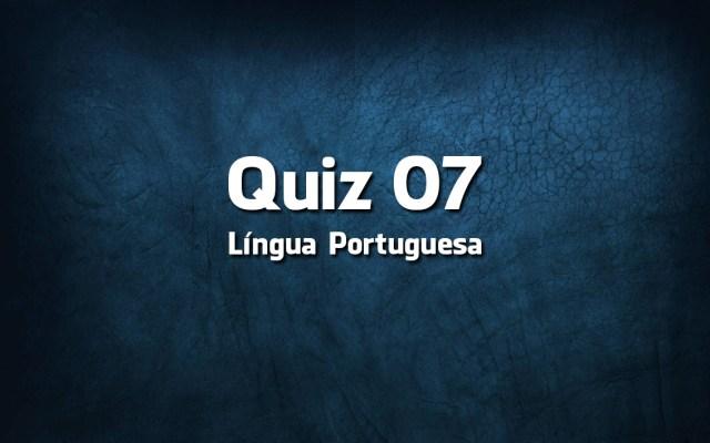 Quiz da Língua Portuguesa «07»