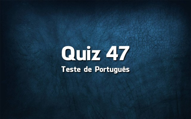Quiz da Língua Portuguesa «47»