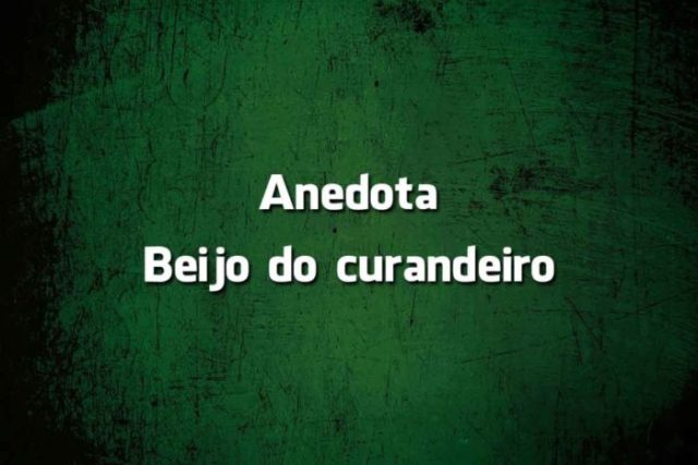 anedota do beijo do curandeiro