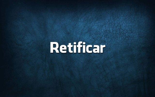 Ratificar ou Retificar