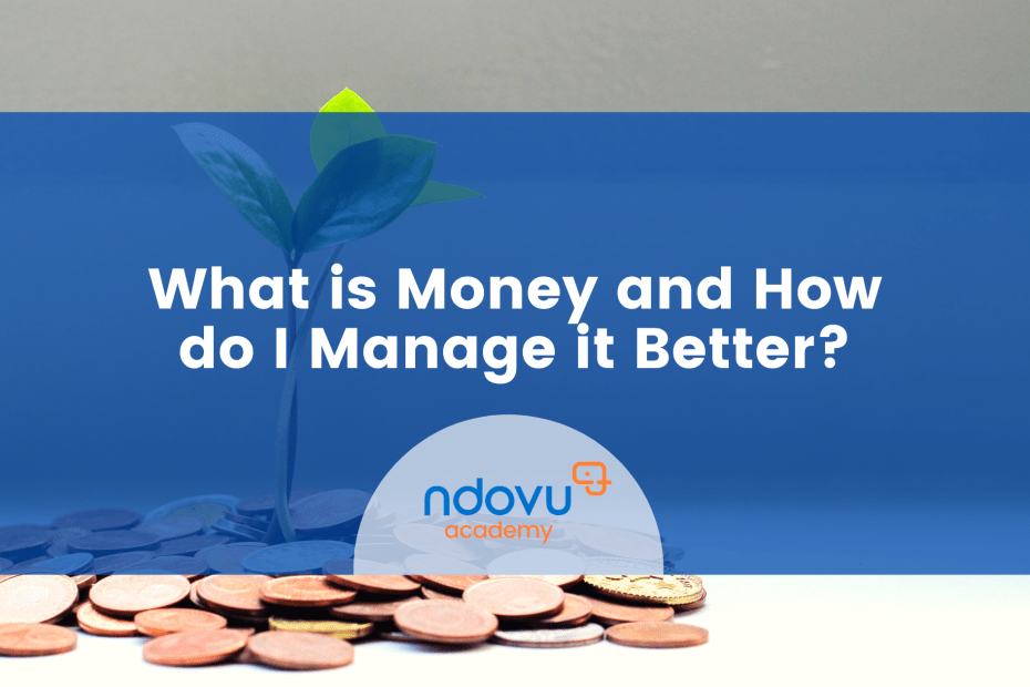 What is money and how do I manage it better?