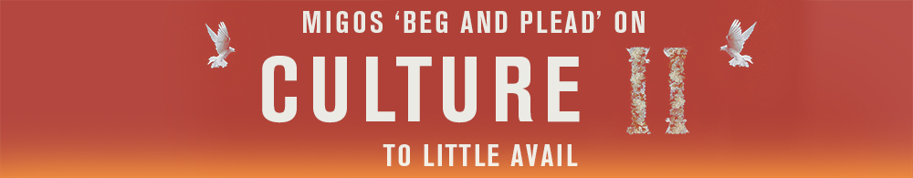 Migos 'beg and plead' on 'Culture II' to little avail // The