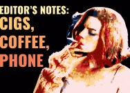 Editor's Notes: Cigs, coffee, phone