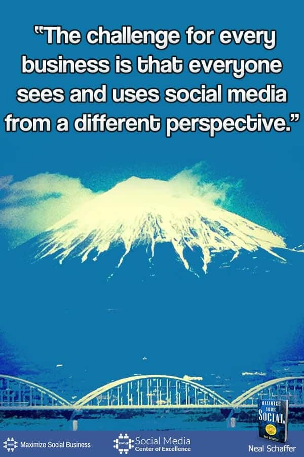 """The Challenge for Every Business is That Everyone Sees and Uses Social Media from a Different Perspective"" ~ @NealSchaffer #quotes #socialmedia #socialmediaquotes"