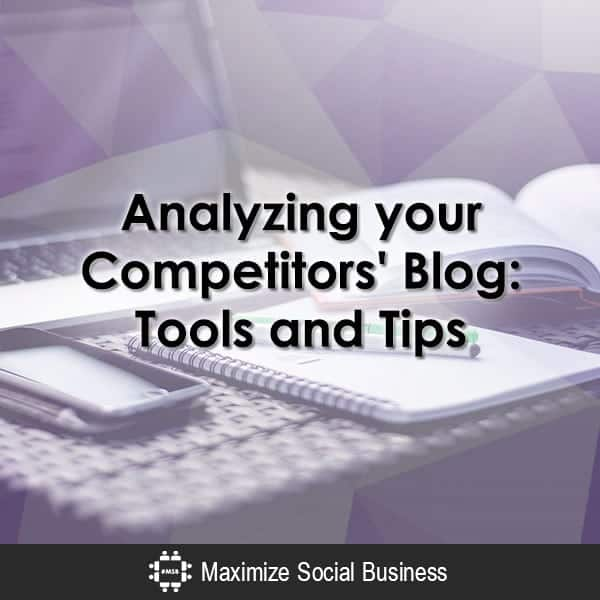 Blog Post Analysis: Tools and Tips to Analyze your Competitors Blogs