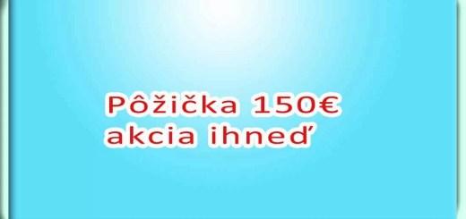Pôžička 150€ akcia ihneď