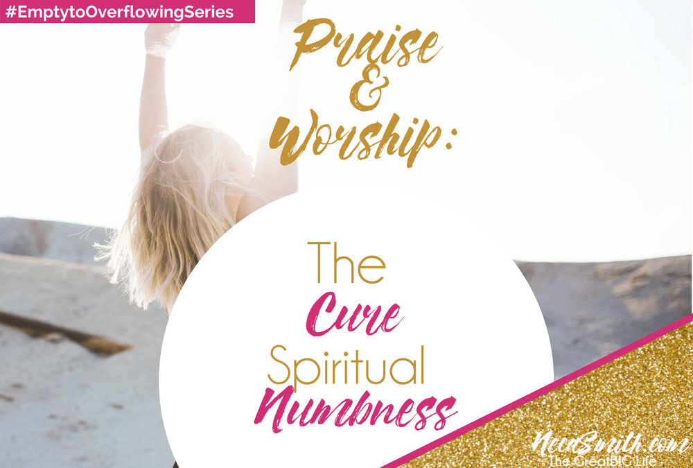 Praise and Worship: The Cure for Spiritual Numbness