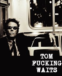 Tom Fucking Waits