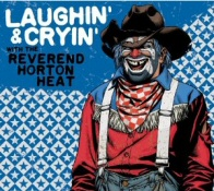 Reverend Horton Heat: Laughin and Cryin
