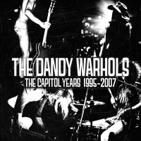 Dandy Warhols: The Capitol Years 1995-2007