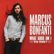 Marcus Bonfanti: What Good Am I To You?