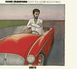 Hank Crawford: Don't You Worry Bout a Thing