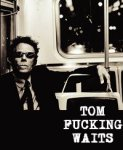 Tom Waits: Orphans: Brawlers, Bawlers and Bastards: And All the Sinners Know What He's Talking About
