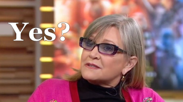 Carrie Fisher Yes?