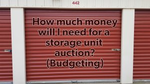 How much money will I need for a storage unit auction? (Budgeting)