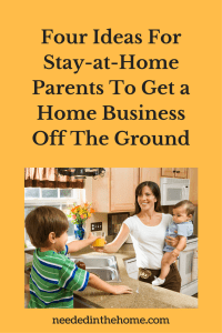 Four Ideas For Stay-at-Home Parents To Get a Home Business Off The Ground