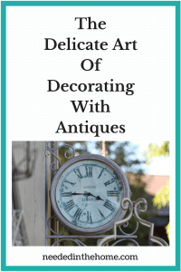 The Delicate Art Of Decorating With Antiques