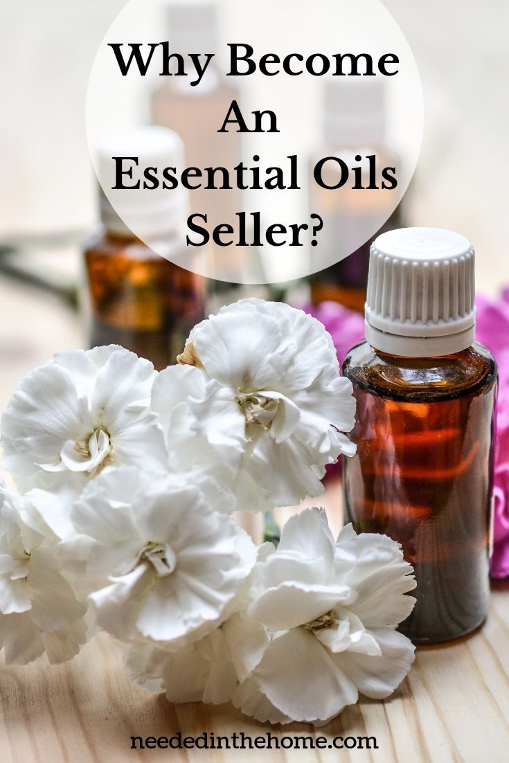 Why become an essential oils seller? flowers oil bottles neededinthehome