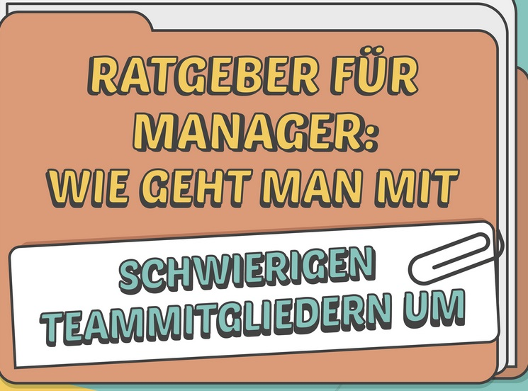 Ein Ratgeber für Manager, wie man mit schwierigen Teammitgliedern umgeht